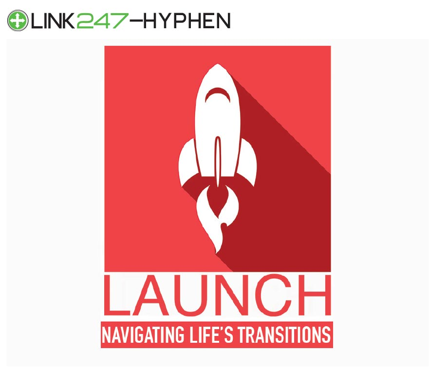 Launch - Navigating Life's Transitions - Hyphen | LINK247